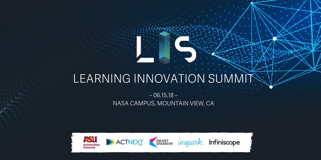 Learning Innovation Summit 2018, hosted by ASU, ACTNext, Smart Sparrow at NASA